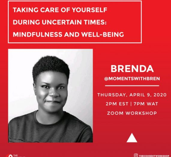 TAKING CARE OF YOURSELF DURING UNCERTAIN TIMES: MINDFULNESS AND WELL-BEING BY THE CONSENT WORKSHOP