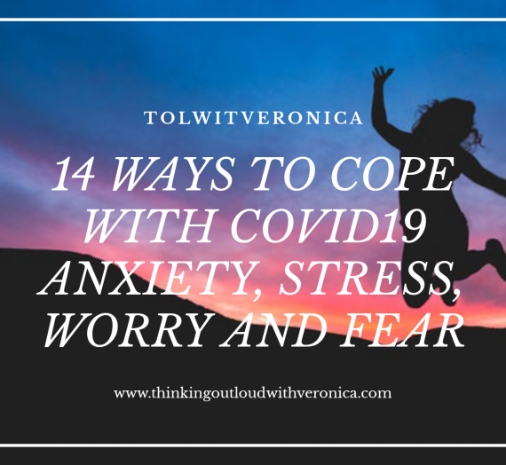 14 WAYS TO COPE WITH COVID19 ANXIETY, STRESS, WORRY AND FEAR