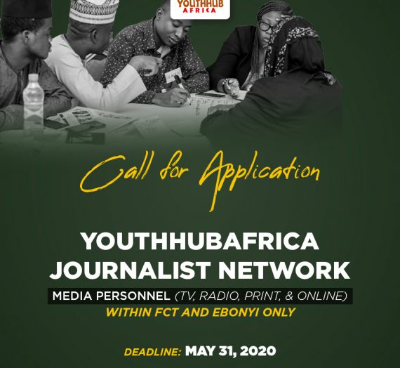 CALL FOR APPLICATION YOUTH HUB AFRICA JOURNALIST'S NETWORK IN ABUJA AND EBONYI