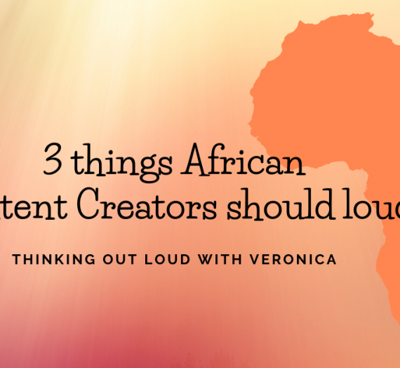 3 THINGS AFRICAN CONTENT CREATORS SHOULD LOUD