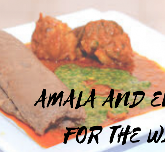 AMALA AND EWEDU FOR THE WIN: MY FAVOURITE LOCAL NIGERIAN MEAL